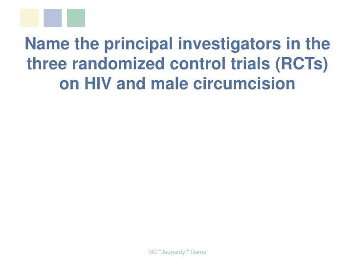 Name the principal investigators in the three randomized control trials (RCTs) on HIV and male circumcision