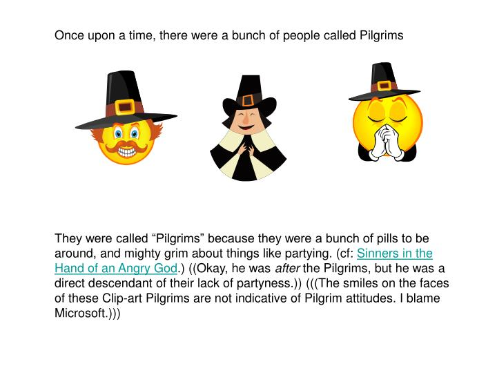 Once upon a time, there were a bunch of people called Pilgrims