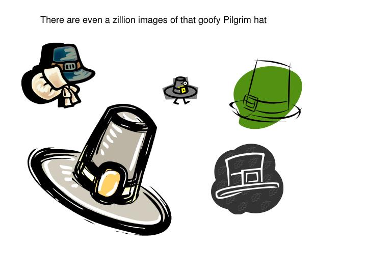 There are even a zillion images of that goofy Pilgrim hat
