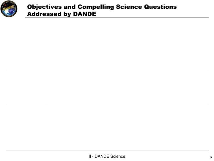 Objectives and Compelling Science Questions Addressed by DANDE