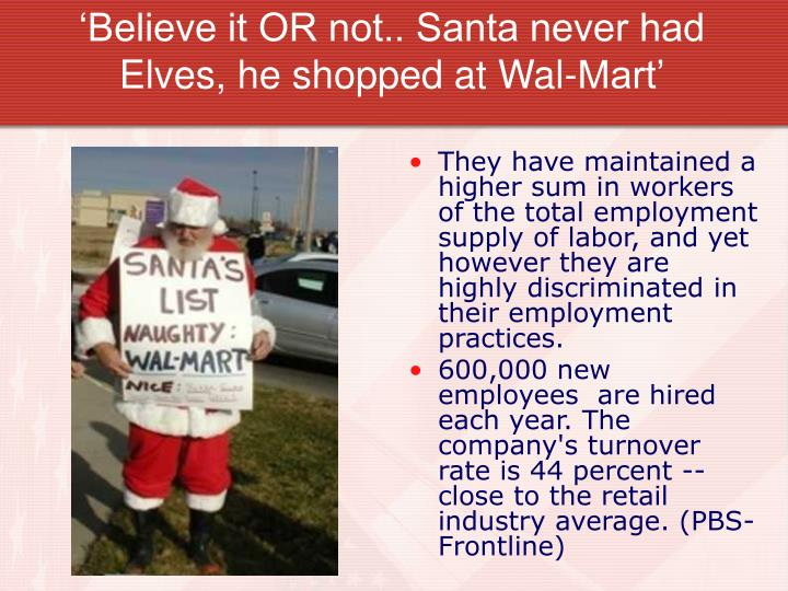 'Believe it OR not.. Santa never had Elves, he shopped at Wal-Mart'