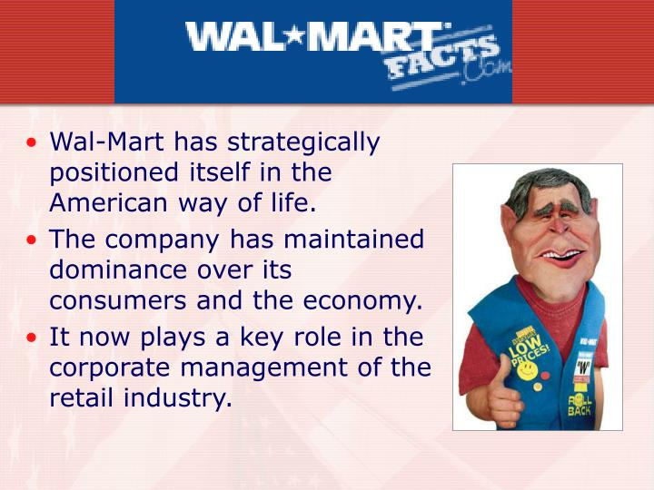 Wal-Mart has strategically positioned itself in the American way of life.