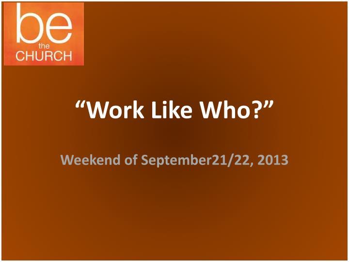 """""""Work Like Who?"""""""