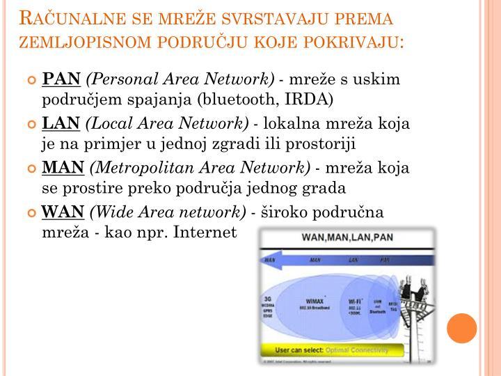 Računalne se mreže svrstavaju prema zemljopisnom području koje pokrivaju: