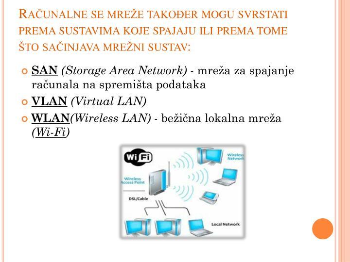 Računalne se mreže također mogu svrstati prema sustavima koje spajaju ili prema tome što sačinjava mrežni sustav: