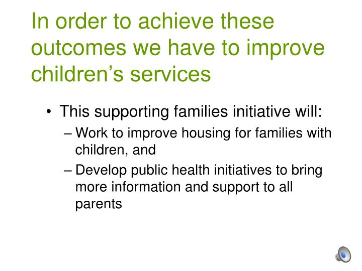 In order to achieve these outcomes we have to improve children's services