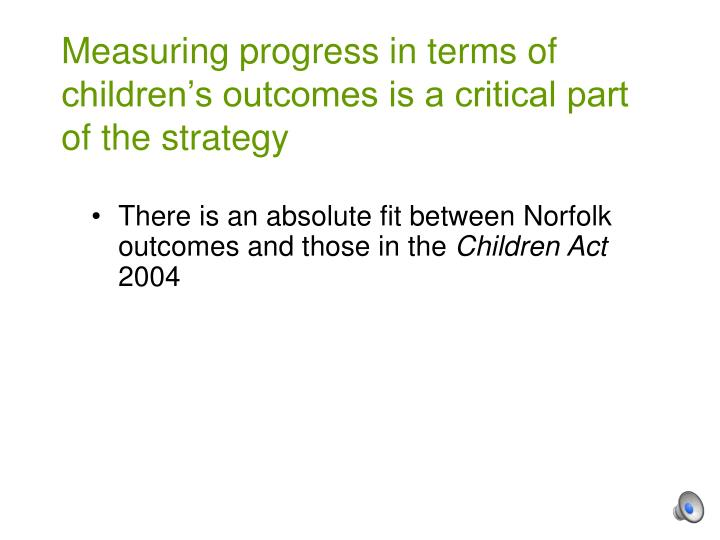 Measuring progress in terms of children's outcomes is a critical part of the strategy