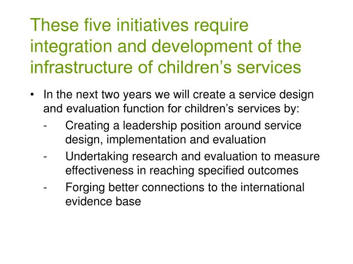 These five initiatives require integration and development of the infrastructure of children's services