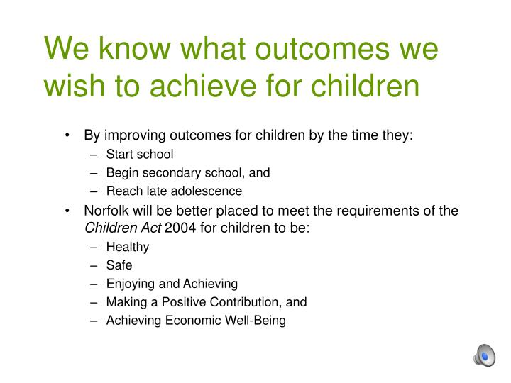 We know what outcomes we wish to achieve for children