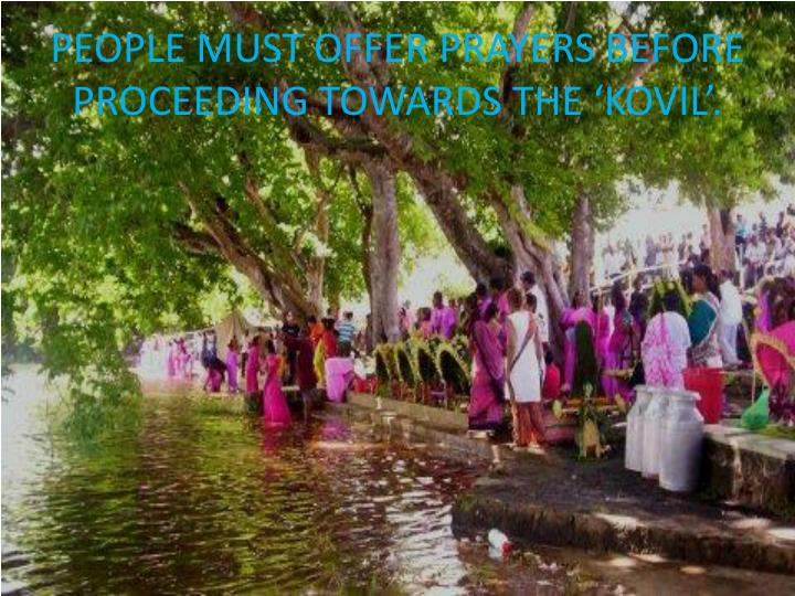 PEOPLE MUST OFFER PRAYERS BEFORE PROCEEDING TOWARDS THE 'KOVIL'.