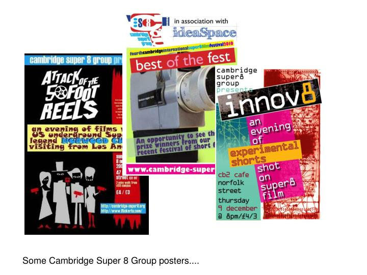Some Cambridge Super 8 Group posters....