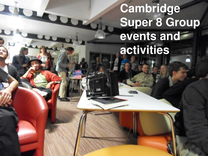 Cambridge Super 8 Group events and activities