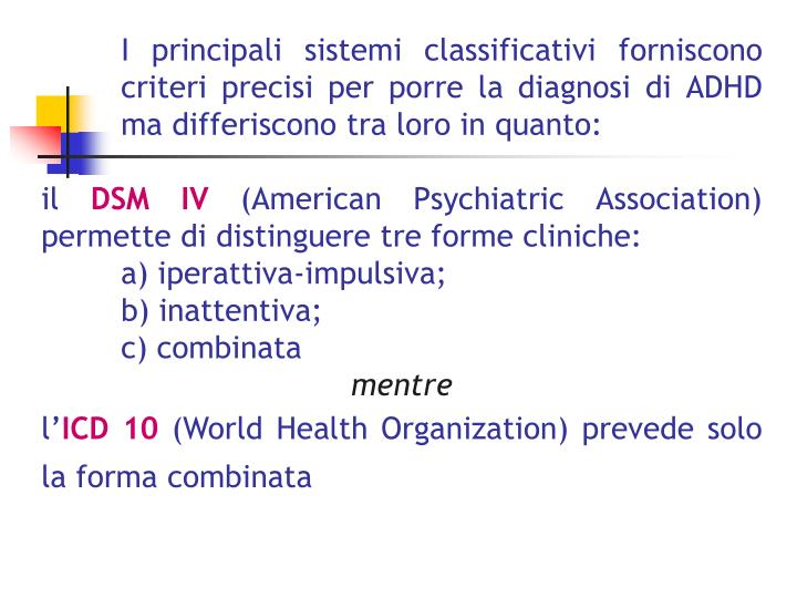 I principali sistemi classificativi forniscono 	criteri precisi per porre la diagnosi di ADHD 	ma differiscono tra loro in quanto: