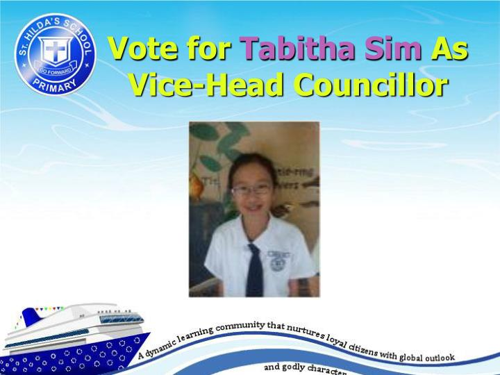 Vote for tabitha sim as vice head councillor