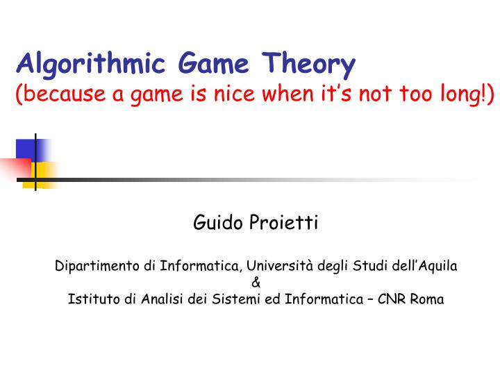 algorithmic game theory because a game is nice when it s not too long