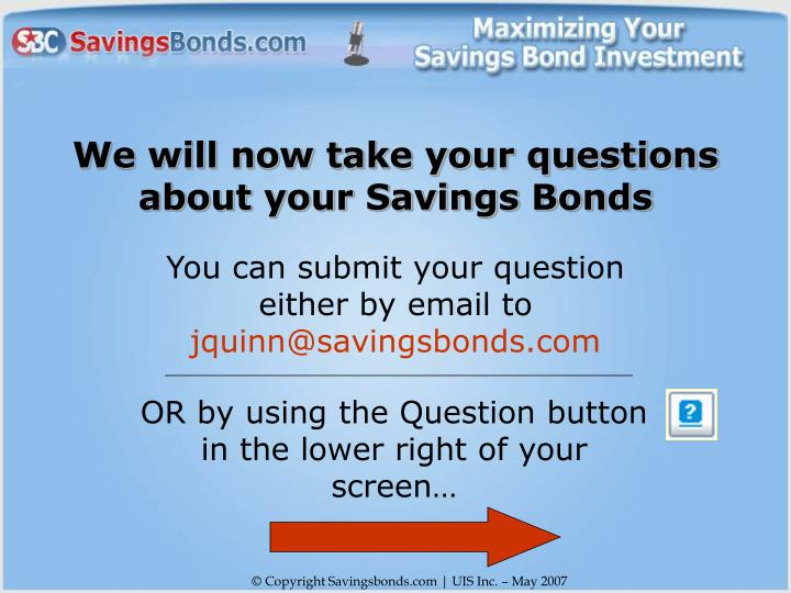 We will now take your questions about your Savings Bonds