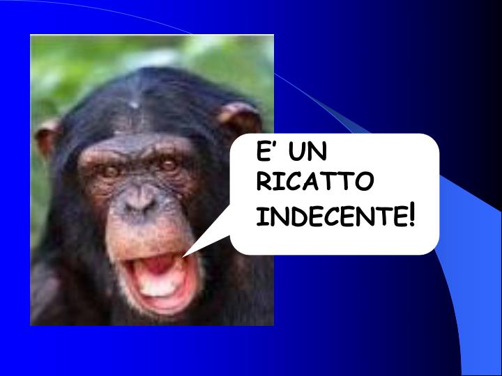 E' UN RICATTO INDECENTE