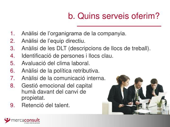 b. Quins serveis oferim?