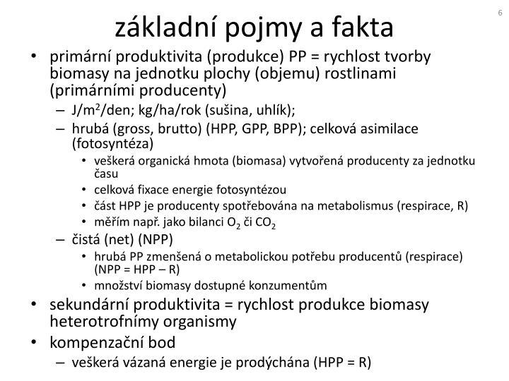 primární produktivita (produkce) PP = rychlost tvorby biomasy na jednotku plochy (objemu) rostlinami (primárními producenty)