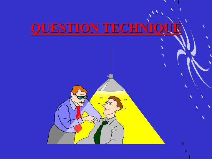 QUESTION TECHNIQUE