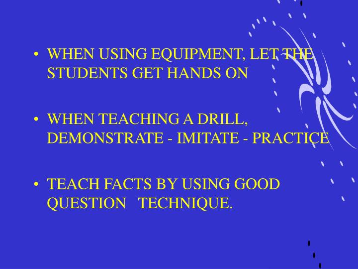WHEN USING EQUIPMENT, LET THE STUDENTS GET HANDS ON