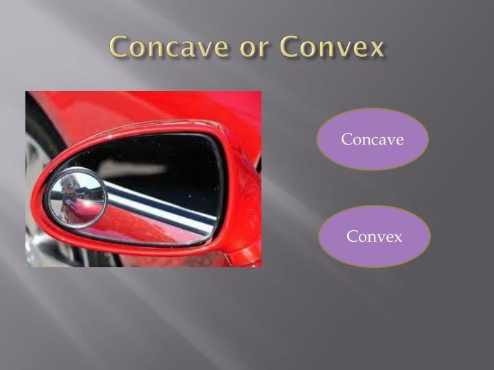 Concave or Convex