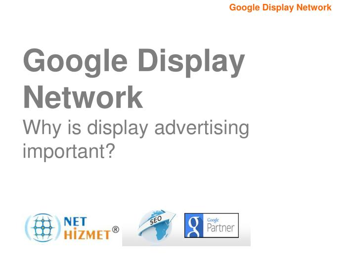 Google display network why is display advertising important