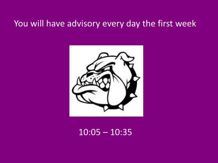 You will have advisory every day the first week
