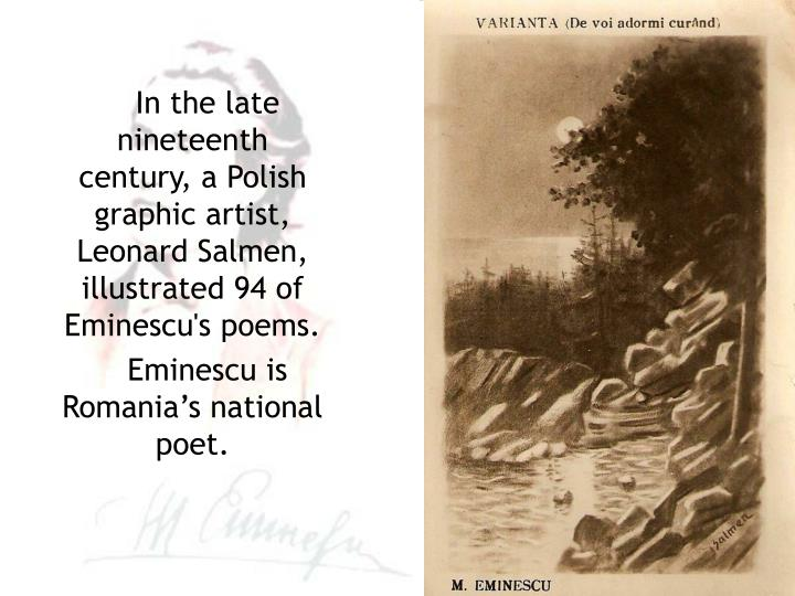 In the late nineteenth century, a Polish graphic artist, Leonard Salmen, illustrated 94 of Eminescu'...
