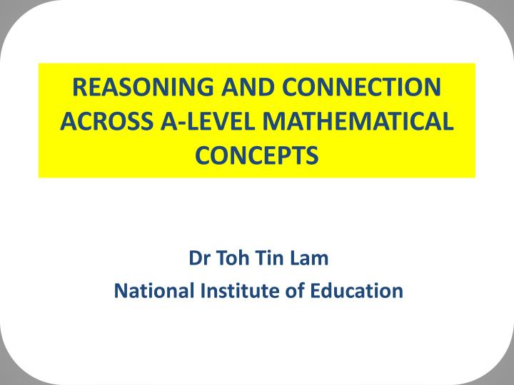 Reasoning and connection across a level mathematical concepts