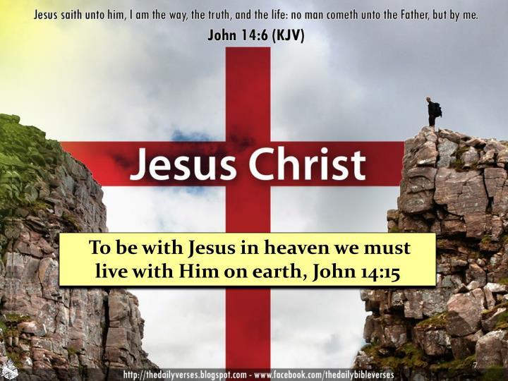 To be with Jesus in heaven we must  live with Him on earth, John 14:15