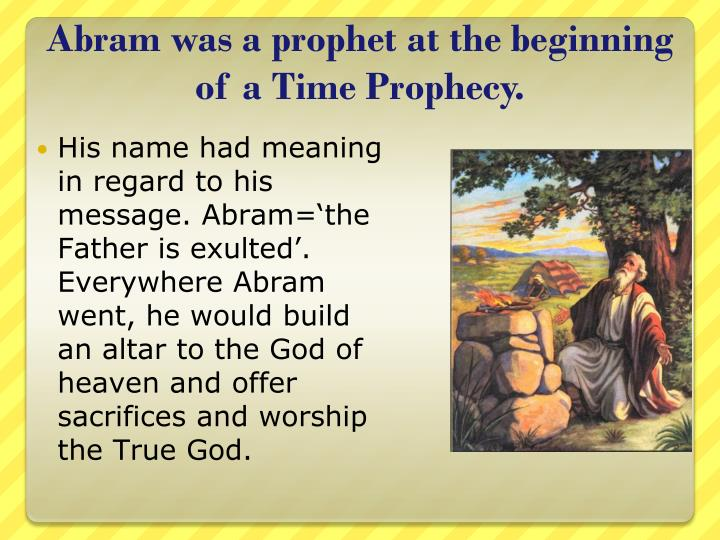 Abram was a prophet at the beginning of a Time Prophecy.