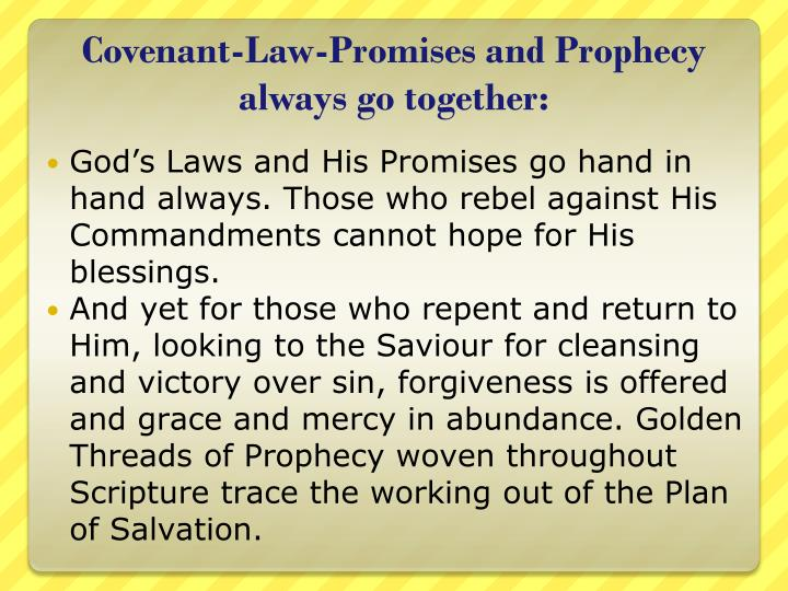 Covenant-Law-Promises and Prophecy always go together:
