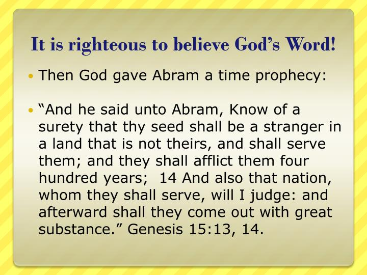 It is righteous to believe God's Word!