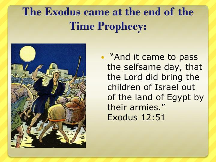 The Exodus came at the end of the Time Prophecy: