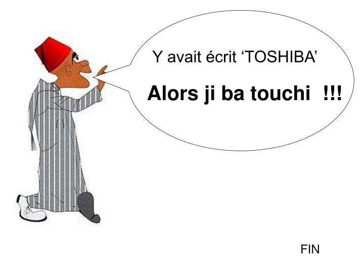Y avait écrit 'TOSHIBA'