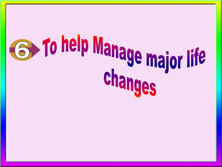 To help Manage major life