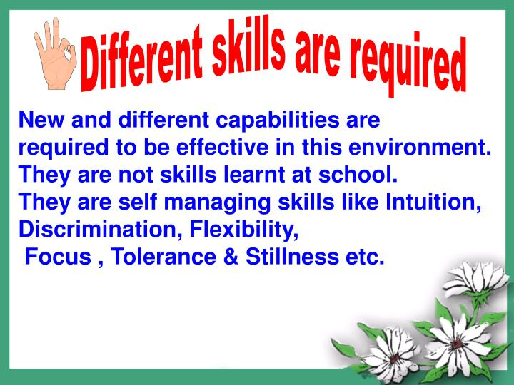 Different skills are required