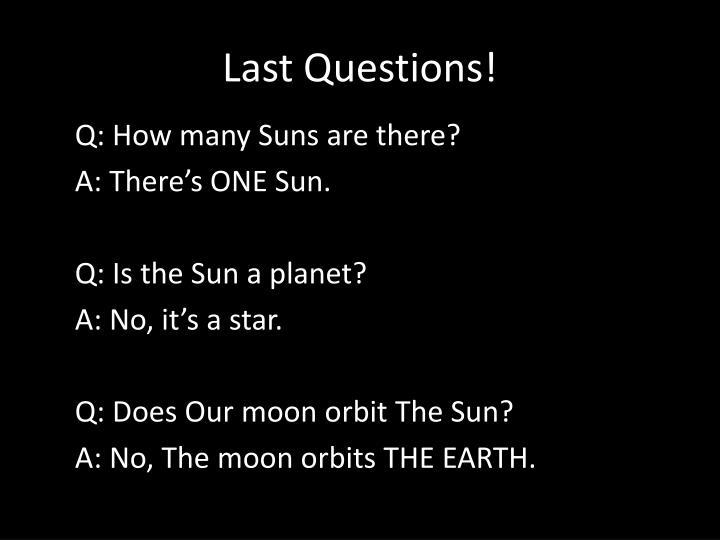 Last Questions!