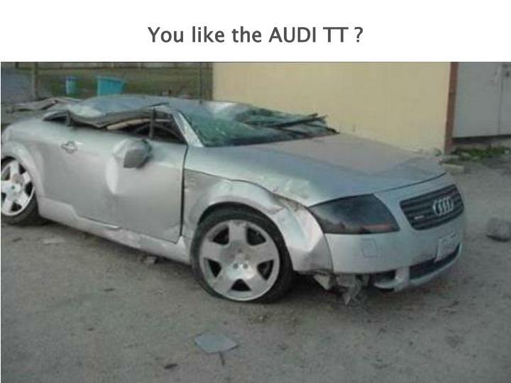 You like the AUDI TT ?