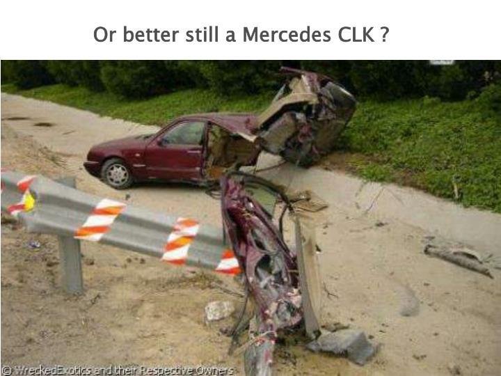 Or better still a Mercedes CLK ?