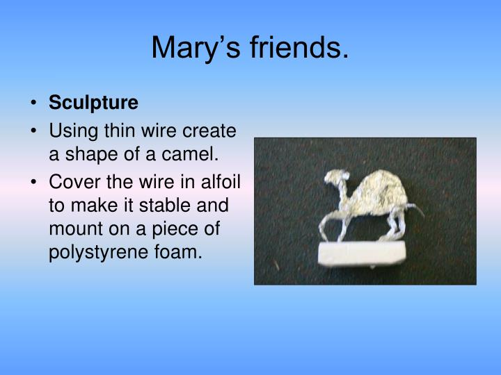 Mary's friends.