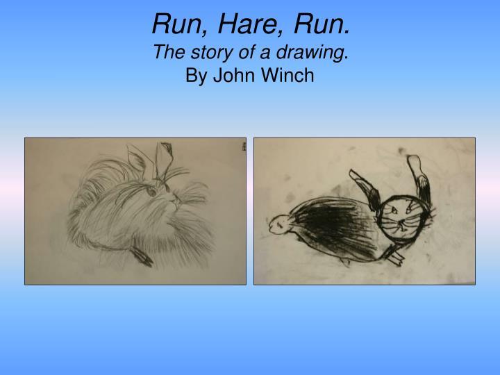Run, Hare, Run.
