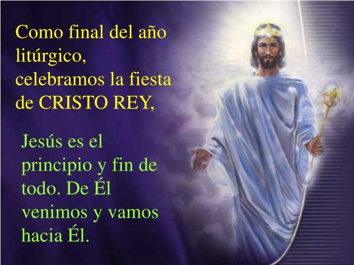 Como final del año litúrgico, celebramos la fiesta de CRISTO REY,