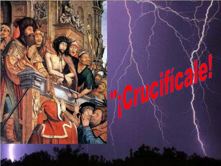 """¡Crucifícale!"