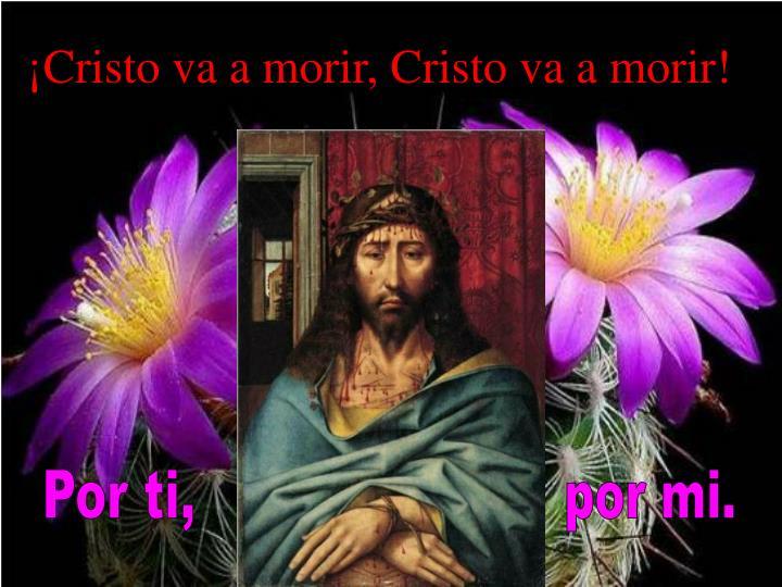 ¡Cristo va a morir, Cristo va a morir!