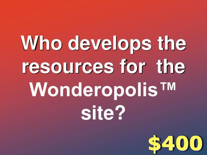 Who develops the resources for  the