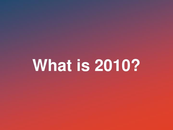 What is 2010?