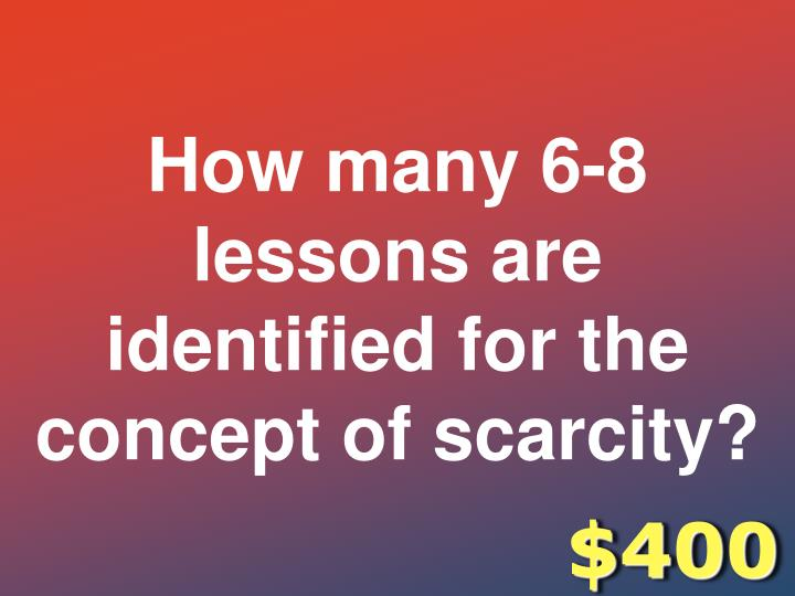 How many 6-8 lessons are identified for the concept of scarcity?