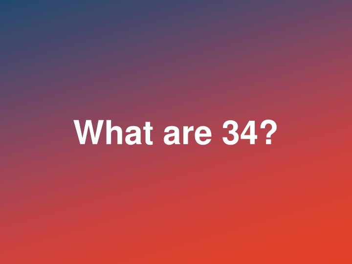 What are 34?